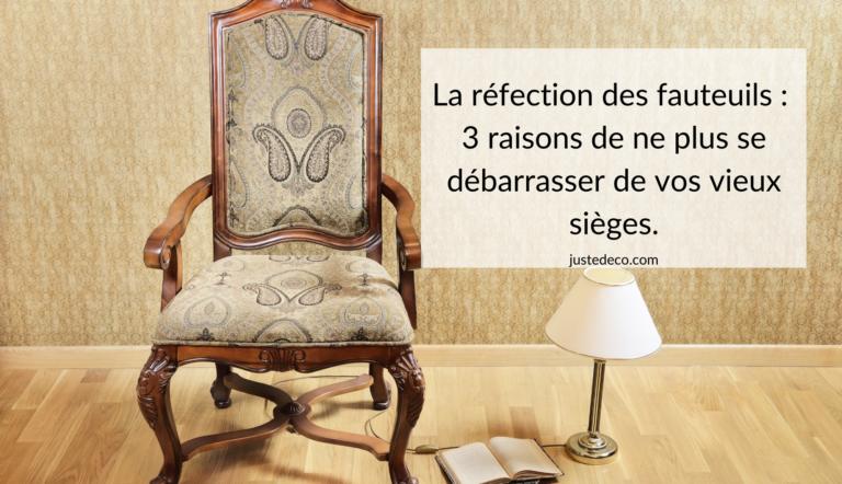 La réfection des fauteuils : 3 raisons de ne plus se débarrasser de vos vieux sièges.
